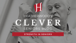 Strength In Seniors - Heatherwood Seniors
